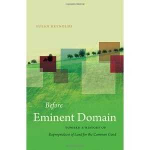 Before Eminent Domain: Toward a History of Expropriation of Land for the Common Good