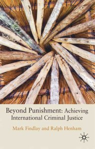 Beyond Punishment in International Criminal Justice by Mark Findlay and Ralph Henham