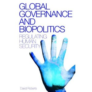 Global Governance and Biopolitics - Regulating Human Security by David Roberts
