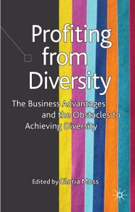 Profiting from Diversity: The Business Advantages and the Obstacles to Achieving Diversity by Glora Moss