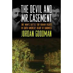 The Devil and Mr. Casement - One Man's Battle for Human Rights in South America's Heart of Darkness by Jordan Goodman