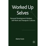 Worked Up Selves: Personal Development Workers, Self Work and Therapeutic Cultures by Elaine Swan