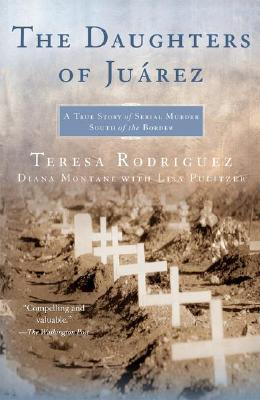 Daughters of Juarez by Teresa Rodriguez, Diana Montané and Lisa Pulitzer